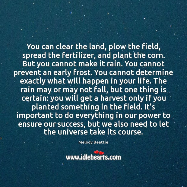Image, You can clear the land, plow the field, spread the fertilizer, and