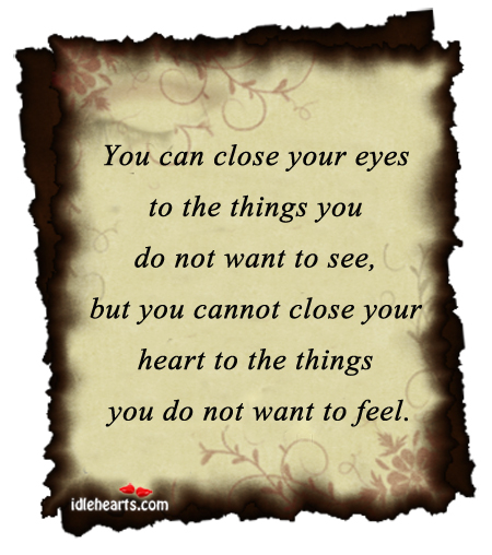 You Can Close Your Eyes To The Things You Do…