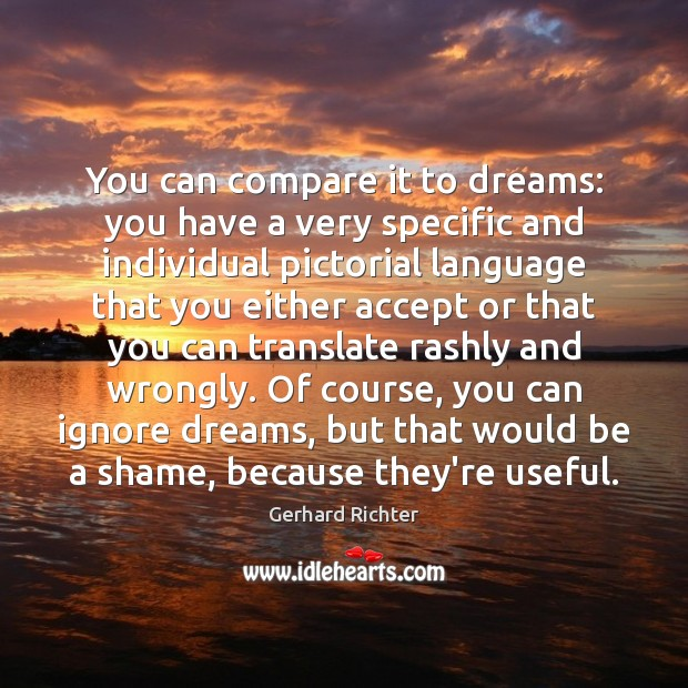 Gerhard Richter Picture Quote image saying: You can compare it to dreams: you have a very specific and