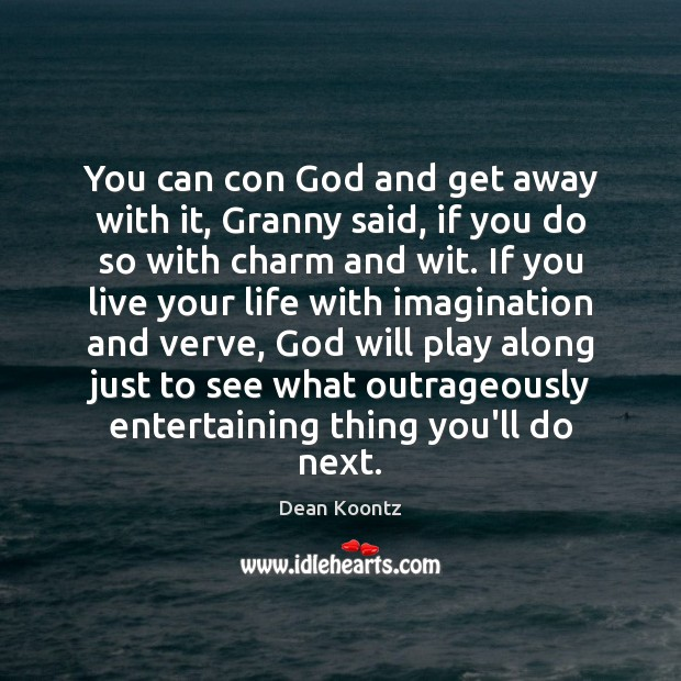 Image, You can con God and get away with it, Granny said, if
