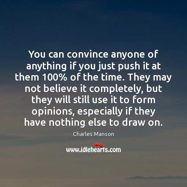 You can convince anyone of anything if you just push it at Charles Manson Picture Quote
