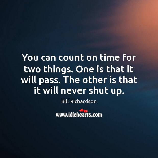 You can count on time for two things. One is that it Bill Richardson Picture Quote