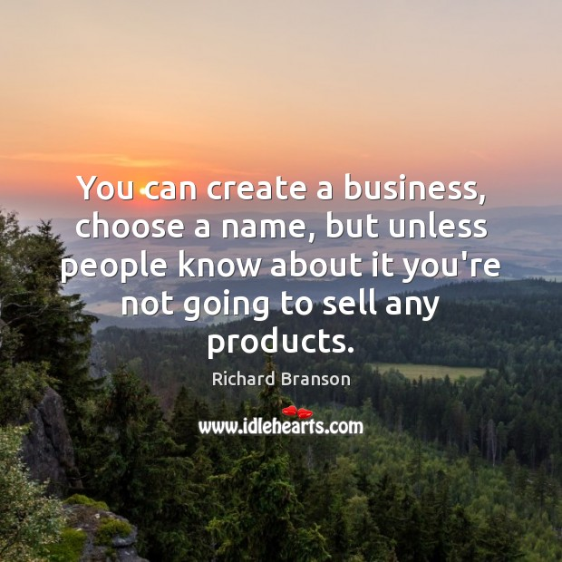 You can create a business, choose a name, but unless people know Image