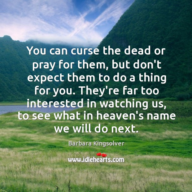 Image, You can curse the dead or pray for them, but don't expect