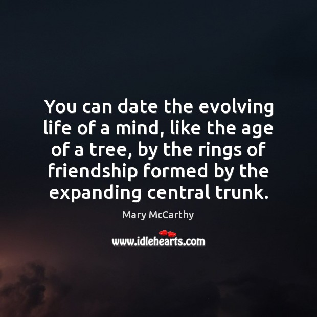 You can date the evolving life of a mind, like the age Mary McCarthy Picture Quote