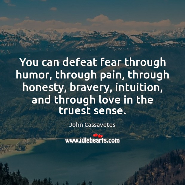 Image, You can defeat fear through humor, through pain, through honesty, bravery, intuition,