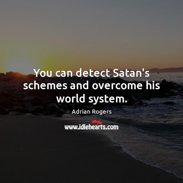 You can detect Satan's schemes and overcome his world system. Image
