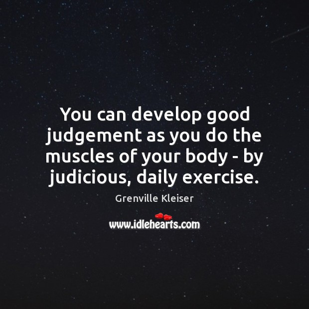 Image, You can develop good judgement as you do the muscles of your