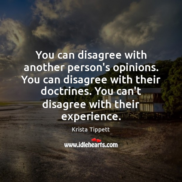You can disagree with another person's opinions. You can disagree with their Krista Tippett Picture Quote