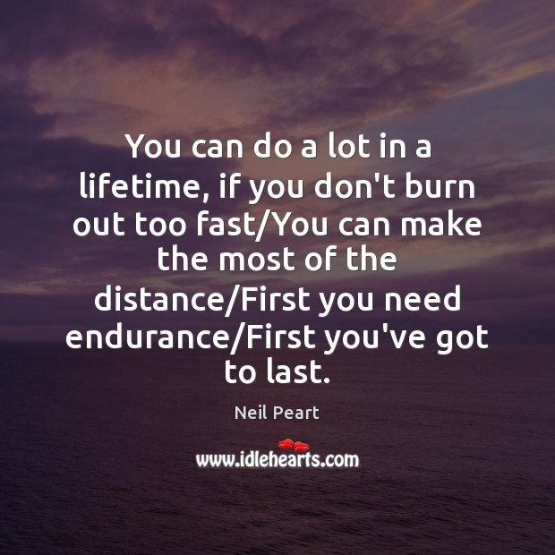 You can do a lot in a lifetime, if you don't burn Image