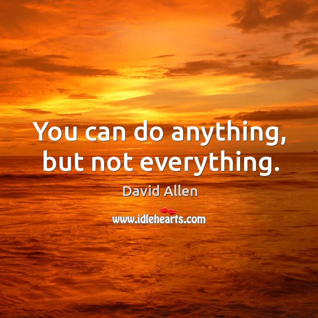 You can do anything, but not everything. Image