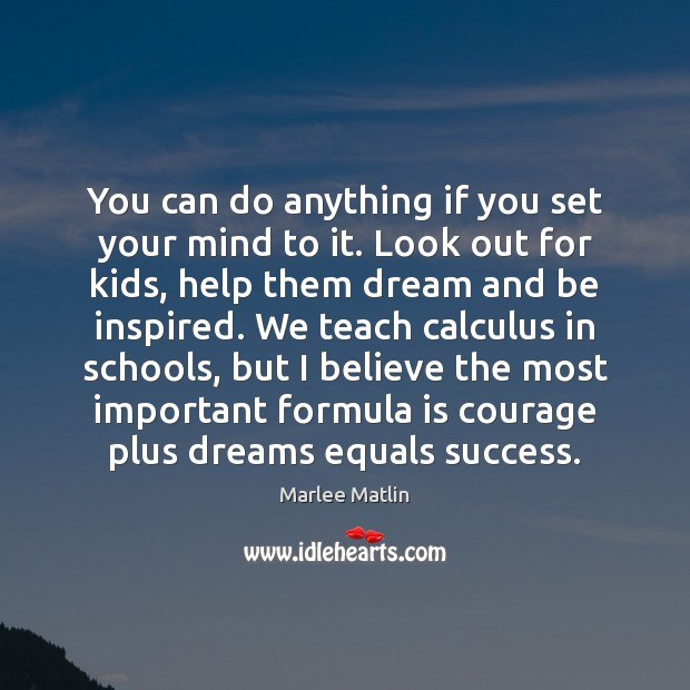 You can do anything if you set your mind to it. Look Marlee Matlin Picture Quote