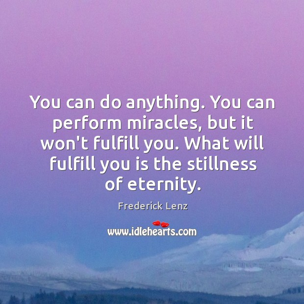 You can do anything. You can perform miracles, but it won't fulfill Image