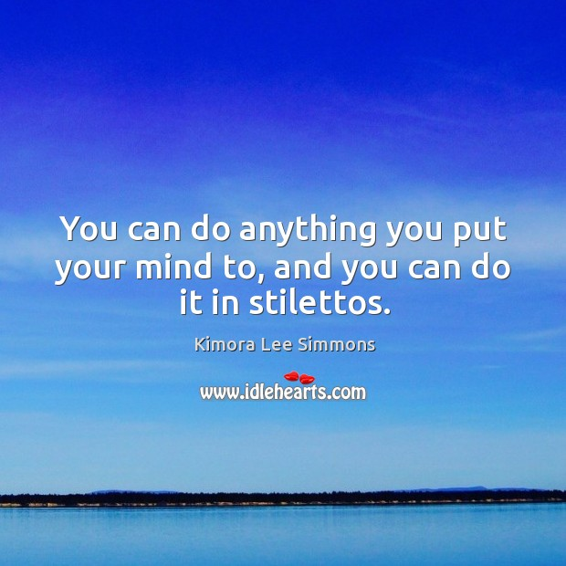 Kimora Lee Simmons Quote You Can Do Anything You Put Your Mind To