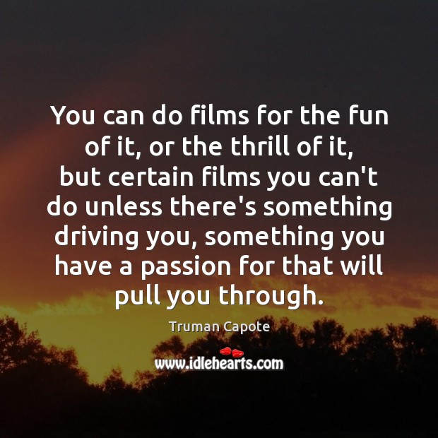 You can do films for the fun of it, or the thrill Truman Capote Picture Quote