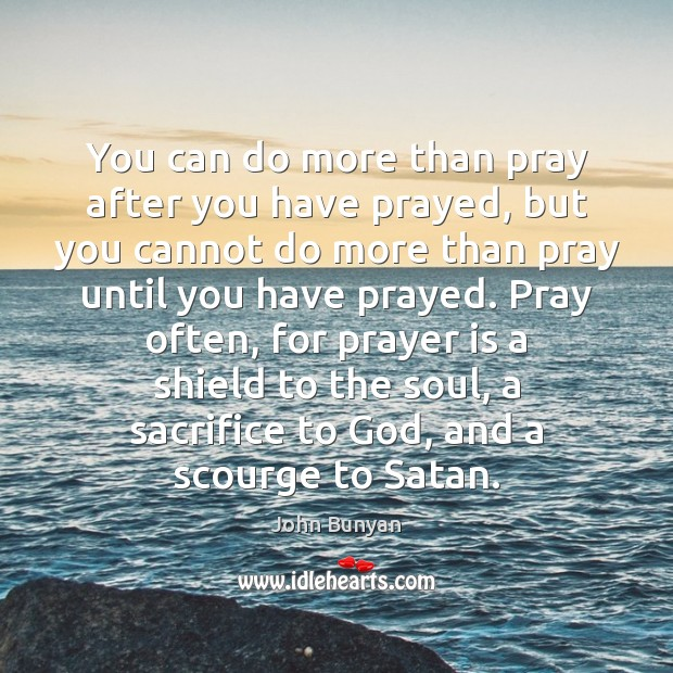 You can do more than pray after you have prayed, but you Image
