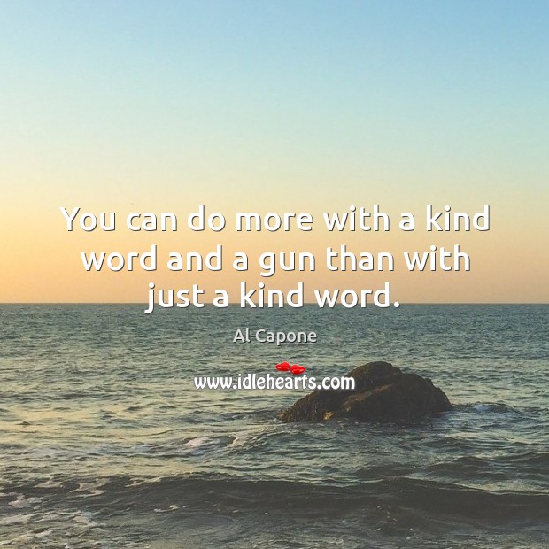 Image, You can do more with a kind word and a gun than with just a kind word.