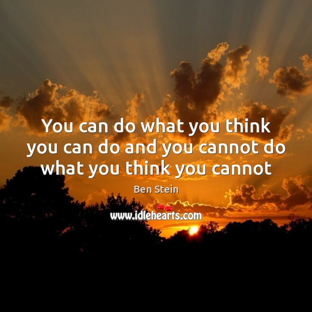 You can do what you think you can do and you cannot do what you think you cannot Image
