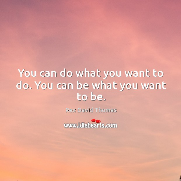 You can do what you want to do. You can be what you want to be. Image