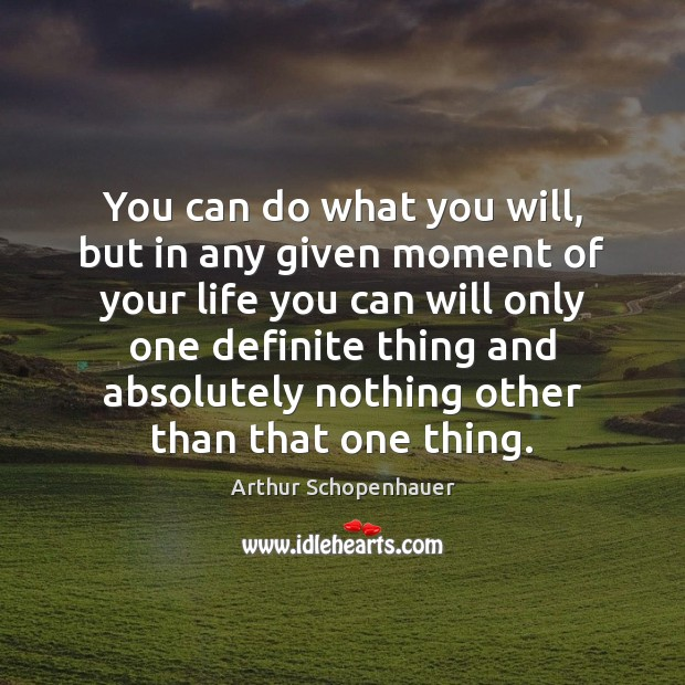 You can do what you will, but in any given moment of Image