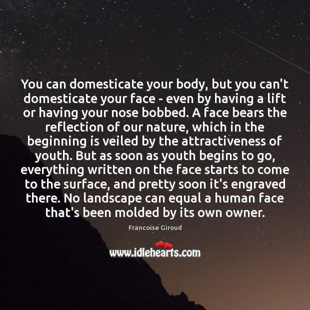 Image, You can domesticate your body, but you can't domesticate your face –