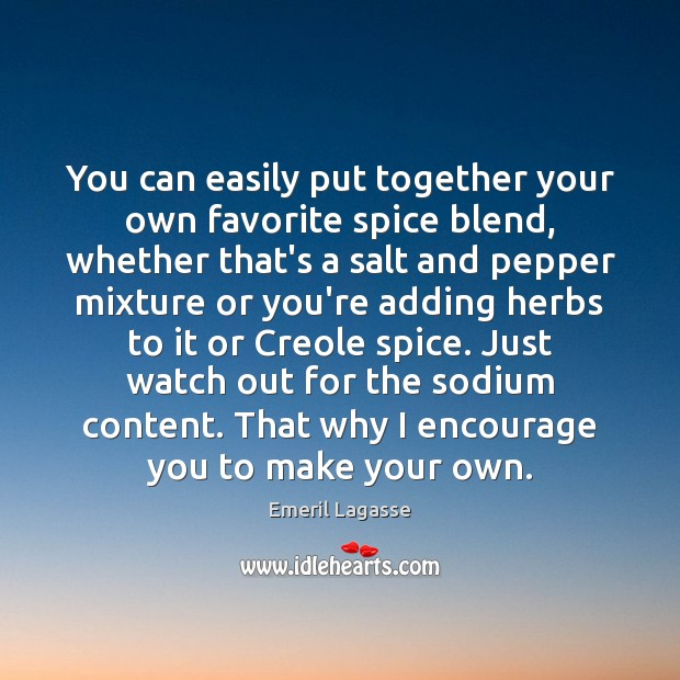 You can easily put together your own favorite spice blend, whether that's Emeril Lagasse Picture Quote