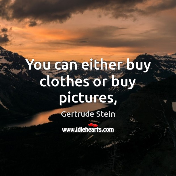 You can either buy clothes or buy pictures, Image