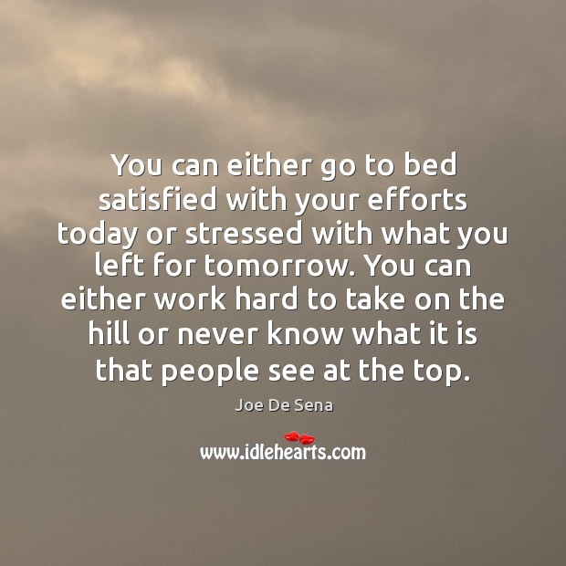 You can either go to bed satisfied with your efforts today or Image