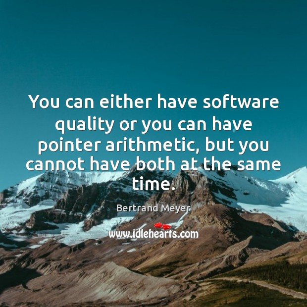 Image, You can either have software quality or you can have pointer arithmetic,