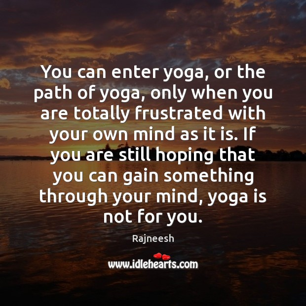 Image, You can enter yoga, or the path of yoga, only when you