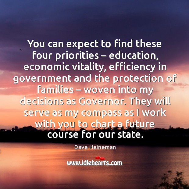 You can expect to find these four priorities – education, economic vitality Dave Heineman Picture Quote