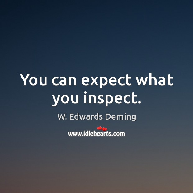 You can expect what you inspect. W. Edwards Deming Picture Quote
