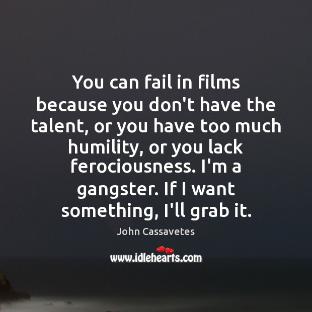 Image, You can fail in films because you don't have the talent, or