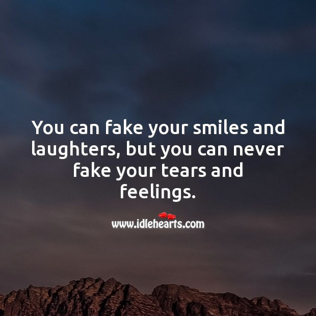 You can fake your smiles and laughters, but you can never fake your tears and feelings. Smile Messages Image