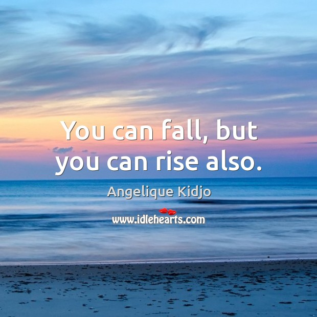 Image, You can fall, but you can rise also.