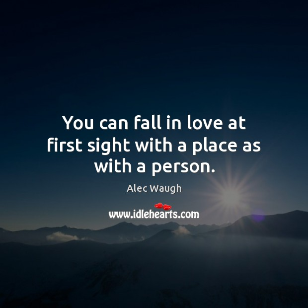 You can fall in love at first sight with a place as with a person. Image