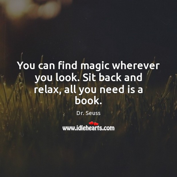 You can find magic wherever you look. Sit back and relax, all you need is a book. Image