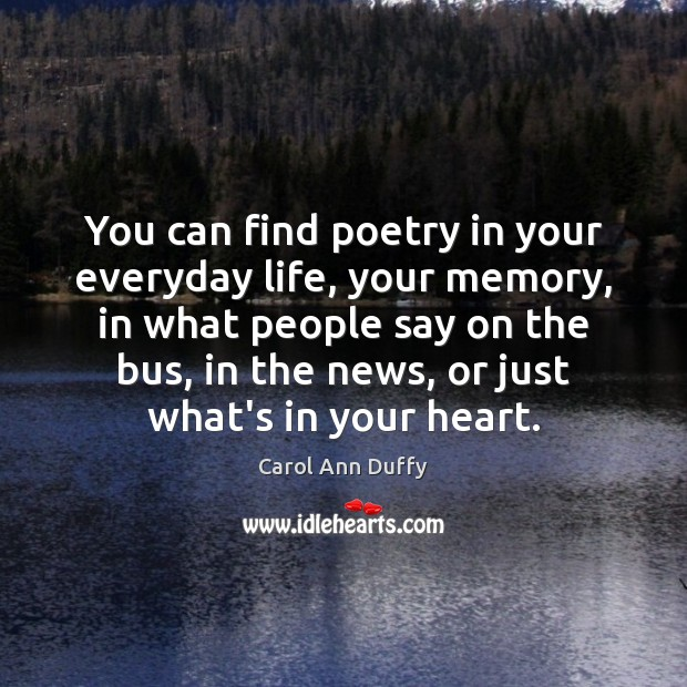You can find poetry in your everyday life, your memory, in what Image