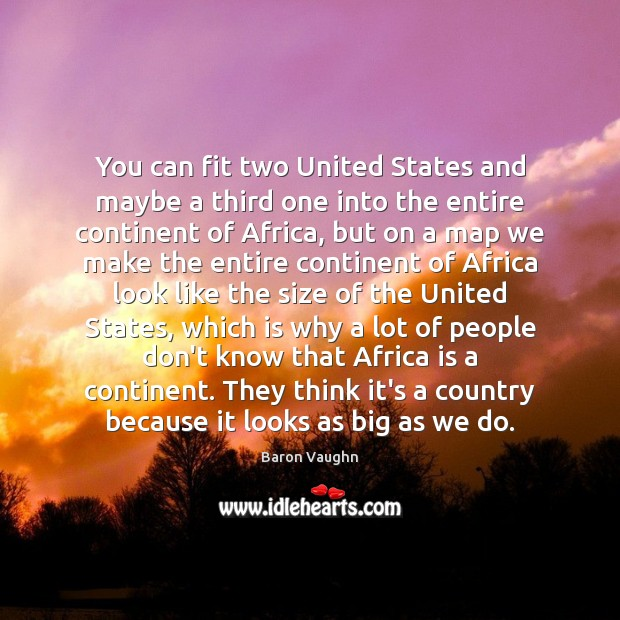 You can fit two United States and maybe a third one into Image