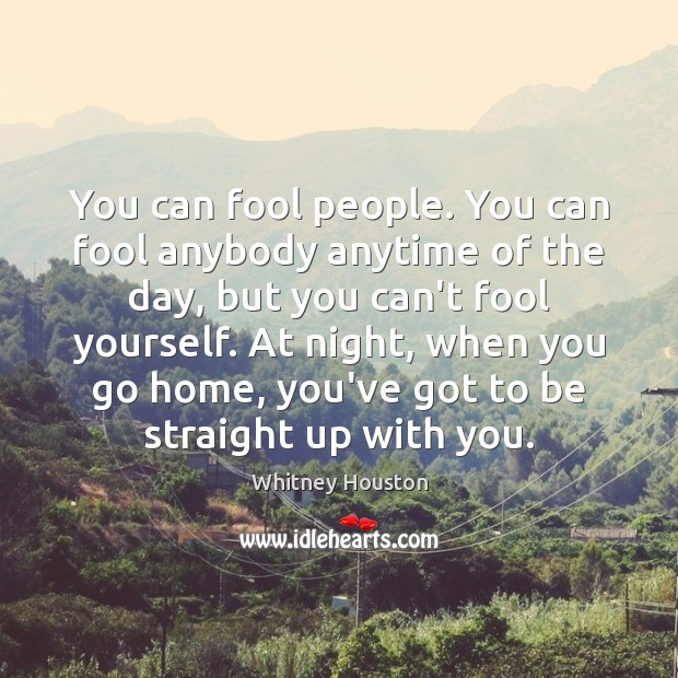 You can fool people. You can fool anybody anytime of the day, Whitney Houston Picture Quote