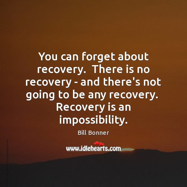 Image, You can forget about recovery.  There is no recovery – and there's