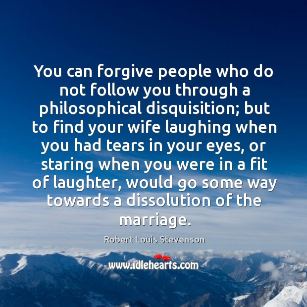You can forgive people who do not follow you through a philosophical disquisition; Image