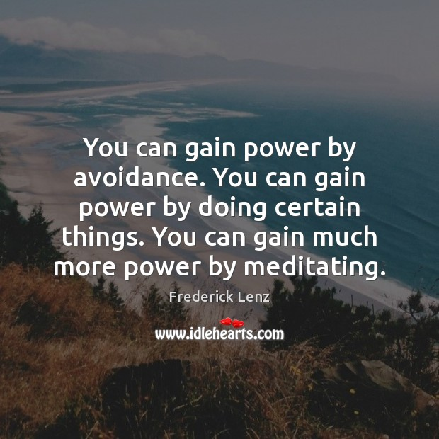 You can gain power by avoidance. You can gain power by doing Image