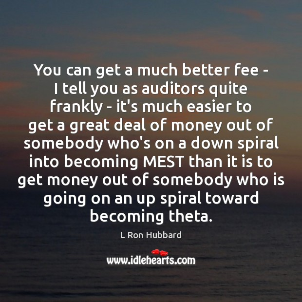 You can get a much better fee – I tell you as L Ron Hubbard Picture Quote