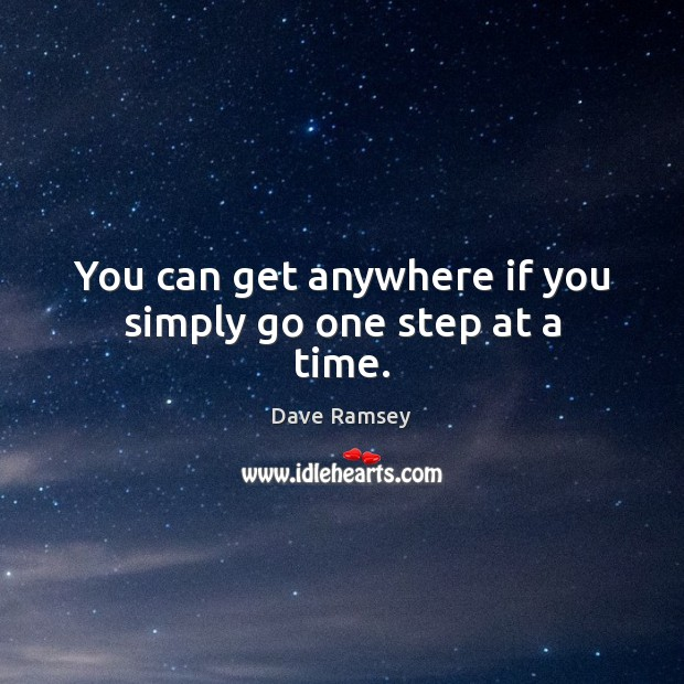You can get anywhere if you simply go one step at a time. Image