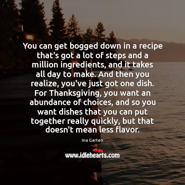 You can get bogged down in a recipe that's got a lot Ina Garten Picture Quote