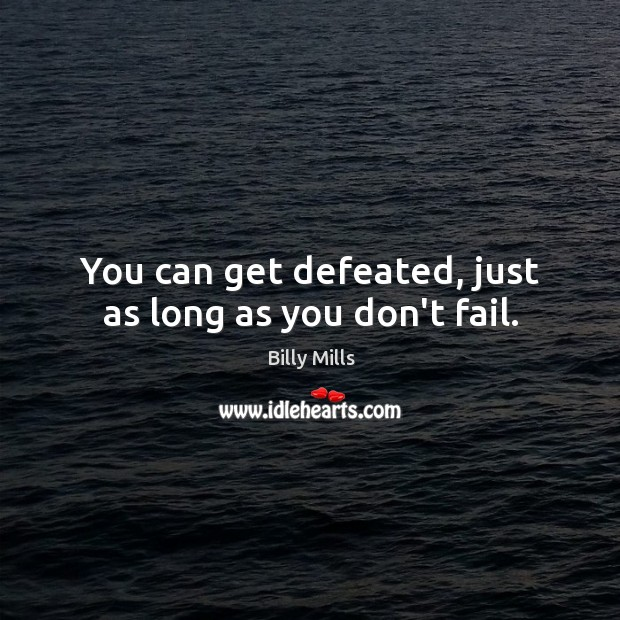 Image, You can get defeated, just as long as you don't fail.
