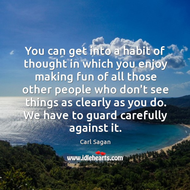 Image, You can get into a habit of thought in which you enjoy