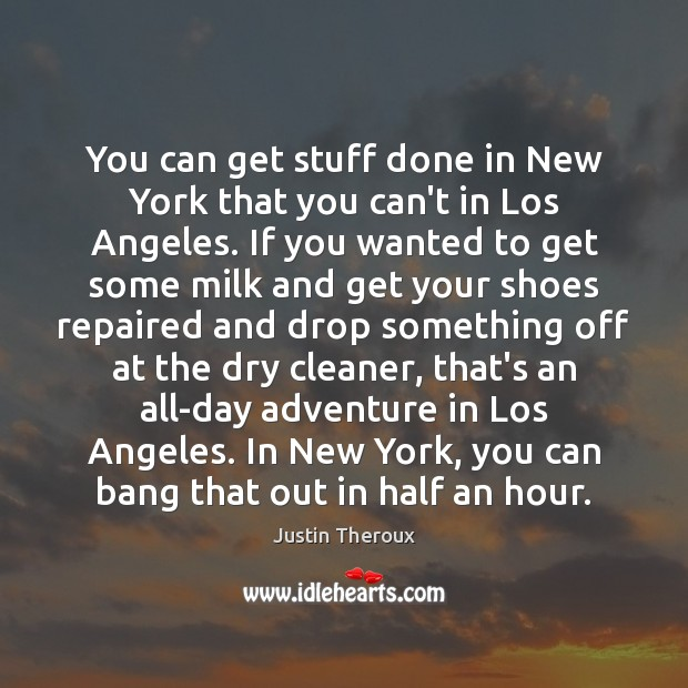 You can get stuff done in New York that you can't in Justin Theroux Picture Quote