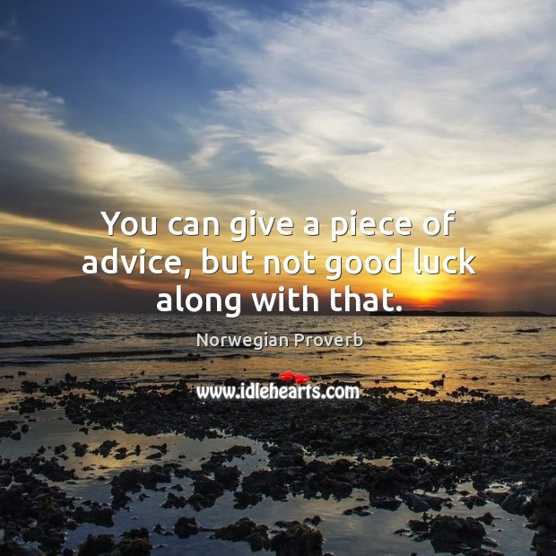 You can give a piece of advice, but not good luck along with that. Norwegian Proverbs Image